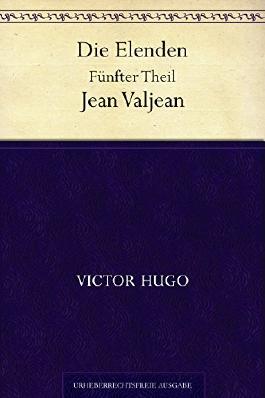 Die Elenden. Fünfter Theil. Jean Valjean