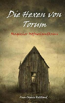 Die Hexen von Torum: Magischer Ostfrieslandkrimi
