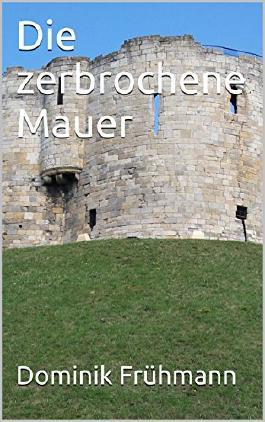 Die zerbrochene Mauer