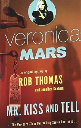 Veronica Mars (2): An Original Mystery by Rob Thomas: Mr. Kiss and Tell by Thomas, Rob, Graham, Jennifer (2015) Paperback