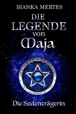 Die Legende von Maja: Die Seelenträgerin