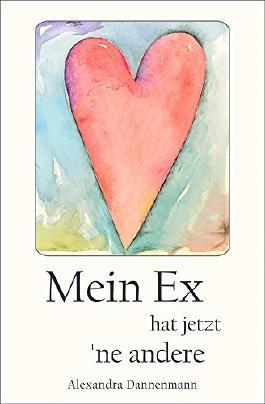 Mein Ex hat jetzt 'ne andere - Liebesroman