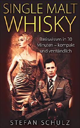 Single Malt Whisky: Basiswissen in 30 Minuten