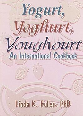 Yogurt, Yoghurt, Youghourt: An International Cookbook by Fuller, Linda K (1994) Taschenbuch
