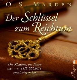 Der Schlüssel zum Reichtum: Der Klassiker, der Ihnen sagt, was THE SECRET verschwiegen hat von Orison S. Marden (10. Juni 2011) Taschenbuch