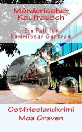 Moerderischer Kaufrausch: Ostfrieslandkrimi (Kommissar Guntram Krimis) von Moa Graven (11. November 2014) Taschenbuch