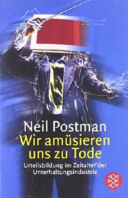 Wir amüsieren uns zu Tode: Urteilsbildung im Zeitalter der Unterhaltungsindustrie von Neil Postman (1. Dezember 1988) Taschenbuch