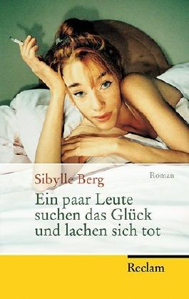 Ein paar Leute suchen das Glück und lachen sich tot: Roman von Sibylle Berg (Januar 2008) Taschenbuch