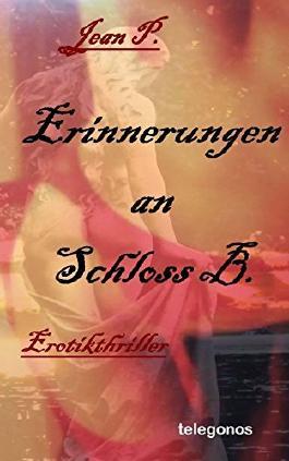 Erinnerungen an Schloss B.: Erotik-Thriller von Jean P. (23. März 2015) Taschenbuch