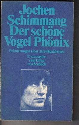 Der schöne Vogel Phönix. Erinnerungen eines Dreißigjährigen. von Jochen Schimmang (Oktober 1991) Broschiert