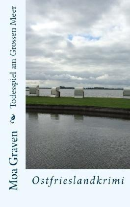 Todesspiel am Grossen Meer: Ostfrieslandkrimi (Ermittler Jan Krömer) von Moa Graven (3. Oktober 2014) Taschenbuch