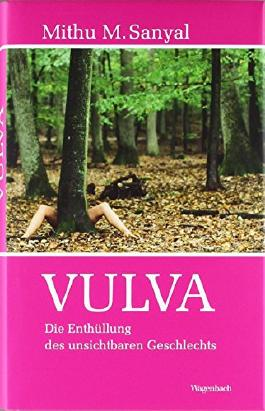 Vulva: Die Enthüllung des 'unsichtbaren Geschlechts' von Mithu M. Sanyal (24. Februar 2009) Gebundene Ausgabe
