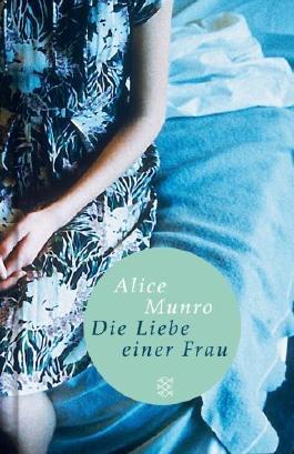Die Liebe einer Frau: Drei Erzählungen und ein kurzer Roman (Fischer Taschenbibliothek) von Alice Munro (3. Juli 2008) Taschenbuch