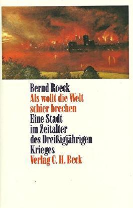 Als wollt die Welt schier brechen: Eine Stadt im Zeitalter des Dreißigjährigen Krieges von Bernd Roeck (4. Oktober 1991) Gebundene Ausgabe