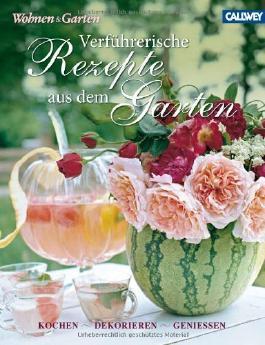 Verführerische Rezepte aus dem Garten: Kochen, dekorieren, genießen von Wohnen Wohnen & Garten (Herausgeber) (23. März 2012) Gebundene Ausgabe