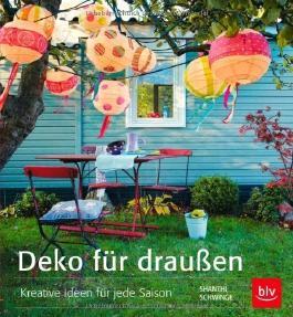 Deko für draußen: 50 Kreative Ideen für jede Saison von Shanthi Schwinge (15. September 2013) Gebundene Ausgabe