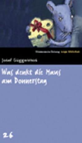 Was denkt die Maus am Donnerstag? SZ Junge Bibliothek Band 26 von Josef Guggenmos (2006) Gebundene Ausgabe