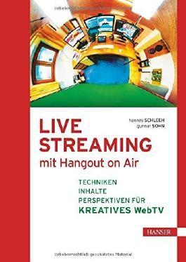 Live Streaming mit Hangout On Air: Techniken, Inhalte & Perspektiven für kreatives Web TV von Hannes Schleeh (4. September 2014) Gebundene Ausgabe