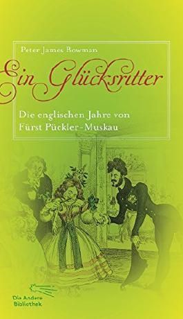 Ein Glücksritter: Die englischen Jahre von Fürst Pückler-Muskau (Die Andere Bibliothek, Band 364) von Peter James Bowman (1. April 2015) Gebundene Ausgabe