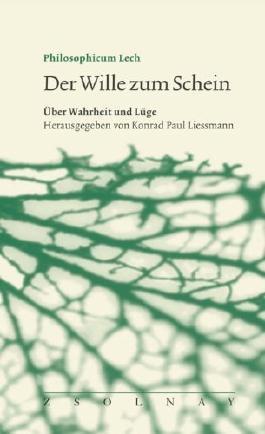 Der Wille zum Schein: Über Wahrheit und Lüge von Konrad Paul Liessmann (Herausgeber), Simone Dietz (Mitarbeiter), Josef Mitterer (Mitarbeiter), (28. Februar 2005) Broschiert