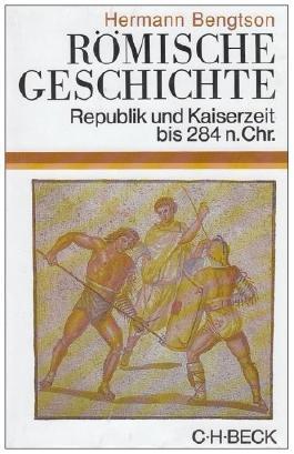 Römische Geschichte: Republik und Kaiserzeit bis 284 n. Chr. von Hermann Bengtson (1. Februar 2001) Gebundene Ausgabe
