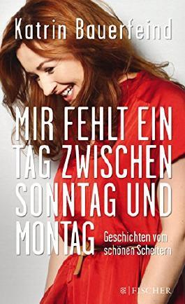Mir fehlt ein Tag zwischen Sonntag und Montag: Geschichten vom schönen Scheitern (Fischer Paperback) von Katrin Bauerfeind (3. März 2014) Broschiert
