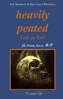 heavily peated: Tod im Torf. Whisky Krimi No.IV von Ralf Bernhardt (1. März 2013) Taschenbuch