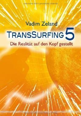 Transsurfing 5: Die Realität auf den Kopf gestellt von Vadim Zeland (4. Februar 2011) Broschiert