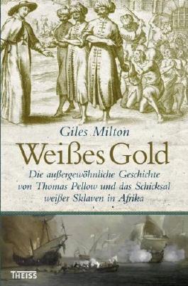 Weißes Gold: Die außergewöhnliche Geschichte von Thomas Pellow und das Schicksal weißer Sklaven in Afrika von Giles Milton (1. Januar 2010) Gebundene Ausgabe