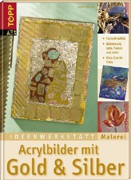 Acrylbilder mit Gold & Silber: Die große Bandbreite moderner Glanzeffekte. Ideenwerkstatt Malerei von Anna Galkina (1. Oktober 2006) Gebundene Ausgabe