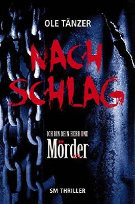Nachschlag: Ich bin Dein Herr und Mörder - SM-Thriller von Ole Tänzer (25. November 2013) Broschiert