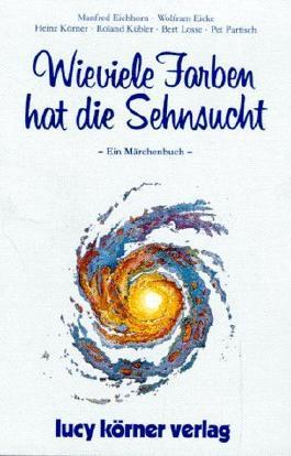 Wieviele Farben hat die Sehnsucht: Ein Märchenbuch von Heinz Körner (Herausgeber, Mitarbeiter), Roland Kübler (Herausgeber, Mitarbeiter), Herbert Deinhard (Illustrator), (2009) Taschenbuch