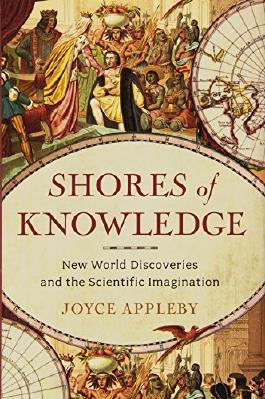 Shores of Knowledge: New World Discoveries and the Scientific Imagination 1st edition by Appleby, Joyce (2013) Hardcover