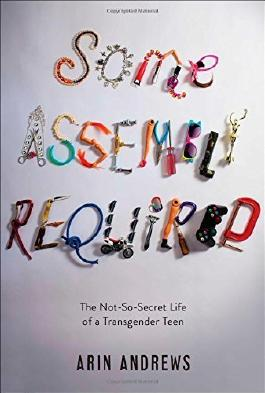 Some Assembly Required: The Not-So-Secret Life of a Transgender Teen by Andrews, Arin (2014) Gebundene Ausgabe