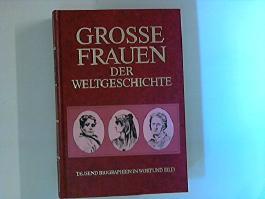 Grosse Frauen der Weltgeschichte : 1000 Biographien in Wort und Bild.