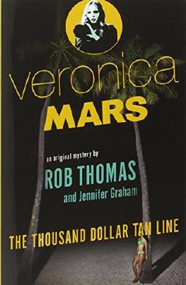 Veronica Mars: The Thousand-Dollar Tan Line by Rob Thomas (25-Mar-2014) Paperback