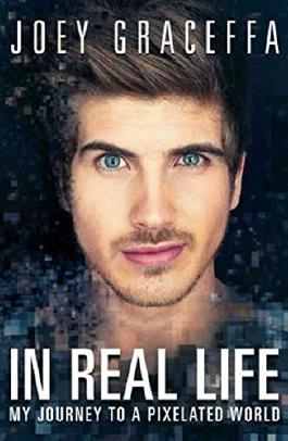 In Real Life: My Journey to a Pixelated World by Joey Graceffa (19-May-2015) Paperback