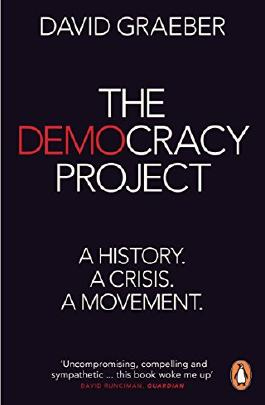 The Democracy Project: A History, a Crisis, a Movement by David Graeber (24-Apr-2014) Paperback