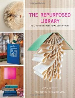 The Repurposed Library: 33 Craft Projects That Give Old Books New Life by Lisa Occhipinti (1-May-2011) Hardcover