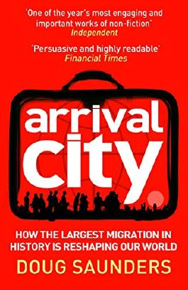 Arrival City: How the Largest Migration in History is Reshaping Our World by Doug Saunders (1-Sep-2011) Paperback