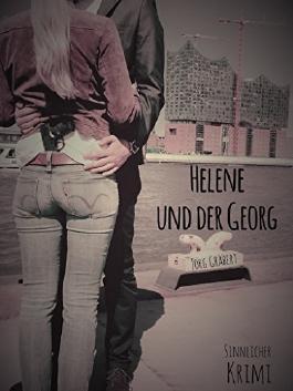 Helene und der Georg: Ein sinnlicher Krimi