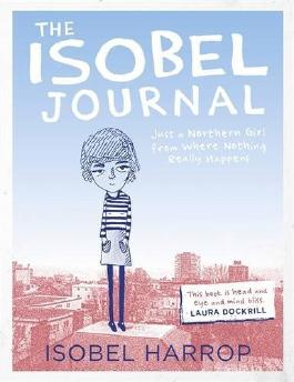The Isobel Journal: Just a Northern Girl from Where Nothing Really Happens by Isobel Harrop (7-Nov-2013) Paperback