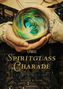 The Spiritglass Charade: A Stoker & Holmes Novel by Colleen Gleason (1-Oct-2014) Hardcover