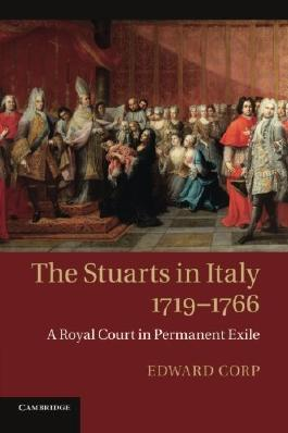 The Stuarts in Italy, 1719-1766: A Royal Court in Permanent Exile by Edward Corp (23-Jan-2014) Paperback