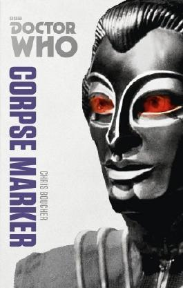 Doctor Who: Corpse Marker: The Monster Collection Edition by Chris Boucher (6-Mar-2014) Paperback