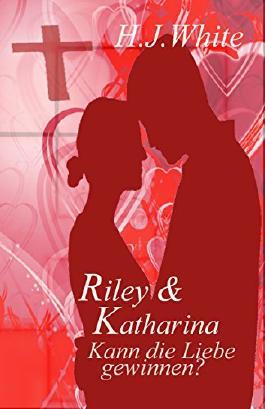 Riley & Katharina: Kann die Liebe gewinnen? (German Edition)
