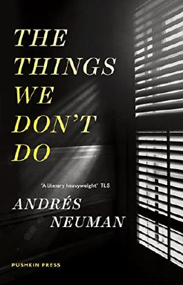 The Things We Don't Do by Andr??s Neuman (14-Aug-2014) Paperback