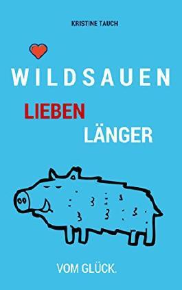 Wildsauen lieben länger: Vom Glück.