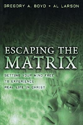 Escaping The Matrix: Setting Your Mind Free to Experience Real Life in Christ by Al Larson (1-Apr-2005) Paperback