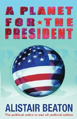A Planet for the President by Alistair Beaton (2-Jun-2005) Paperback